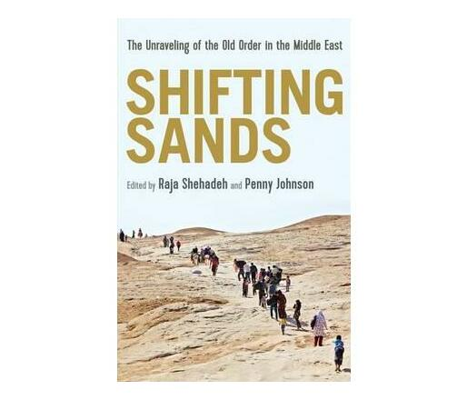 Shifting Sands : The Unraveling of the Old Order in the Middle East