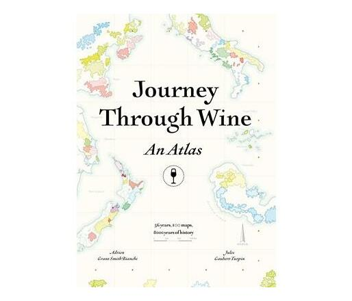 Journey Through Wine: An Atlas : 56 Countries, 100 Maps, 8000 Years of History