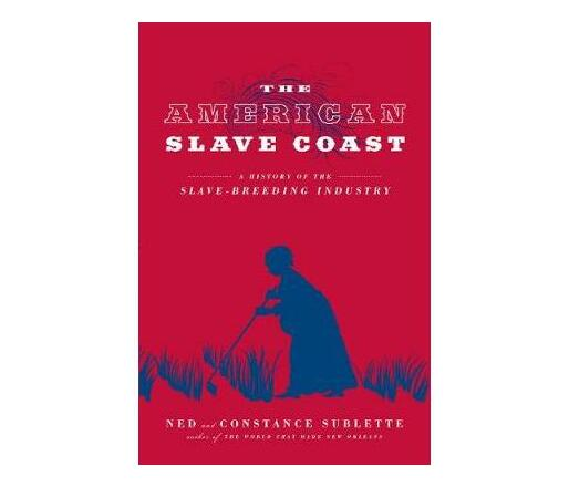 The American Slave Coast : A History of the Slave-Breeding Industry