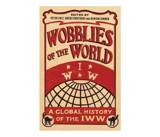 Wobblies of the World : A Global History of the IWW