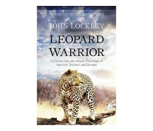 Leopard Warrior : A Journey into the African Teachings of Ancestry, Instinct, and Dreams (Paperback / softback)