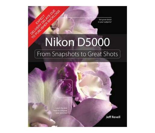 Nikon D5000 : From Snapshots to Great Shots