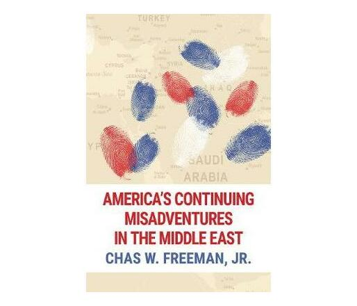 America's Continuing Misadventures in the Middle East