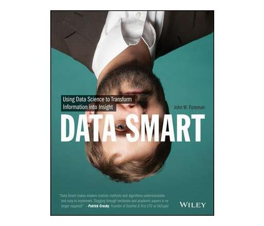 Data Smart : Using Data Science to Transform Information into Insight