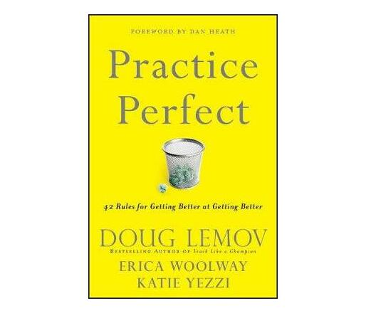 Practice Perfect : 42 Rules for Getting Better at Getting Better