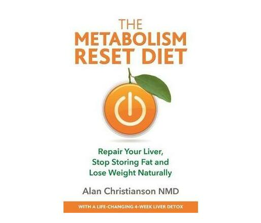 The Metabolism Reset Diet : Repair Your Liver, Stop Storing Fat and Lose Weight Naturally