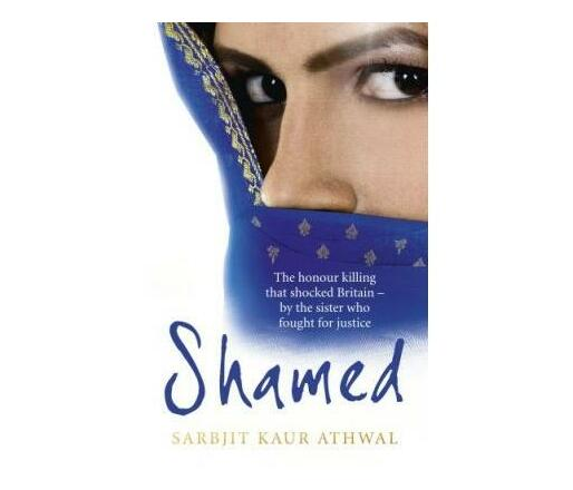 Shamed : The Honour Killing That Shocked Britain - by the Sister Who Fought for Justice