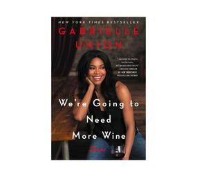 Were Going To Need More Wine - Gabrielle Union