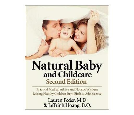 Natural Baby And Childcare, Second Edition : Practical Medical Advice & Holistic Wisdom for Raising Healthy Children from Birth to Adolescence