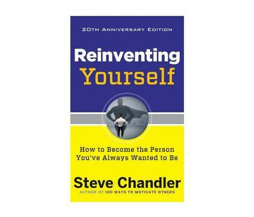 Reinventing Yourself - 20th Anniversary Edition : How to Become the Person You'Ve Always Wanted to be