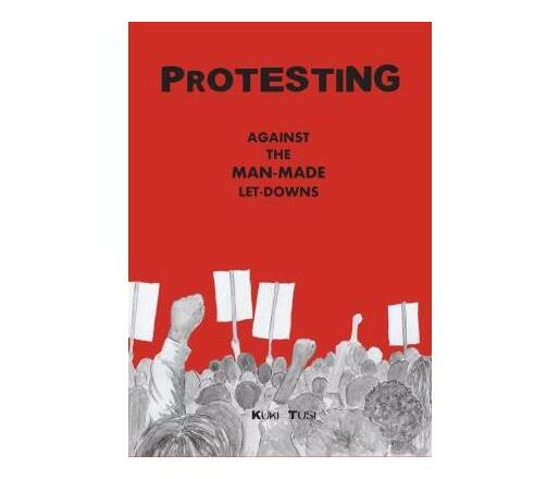 Protesting : Against the Man-Made Let-Downs