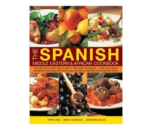 The Spanish, Middle Eastern & African Cookbook : Over 330 Dishes, Shown Step by Step in 1400 Photographs - Classic and Regional Specialities Include Tapas and Mezzes, Spicy Meat Dishes, Tangy Fish Curries and Exotic Sweets