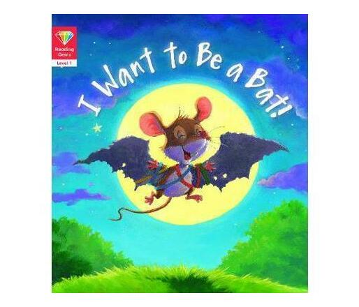 Reading Gems: I Want to Be a Bat! (Level 1)