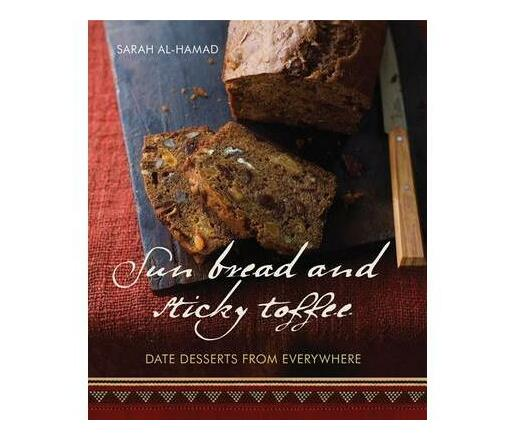 Sun Bread and Sticky Toffee : Date Desserts from Everywhere
