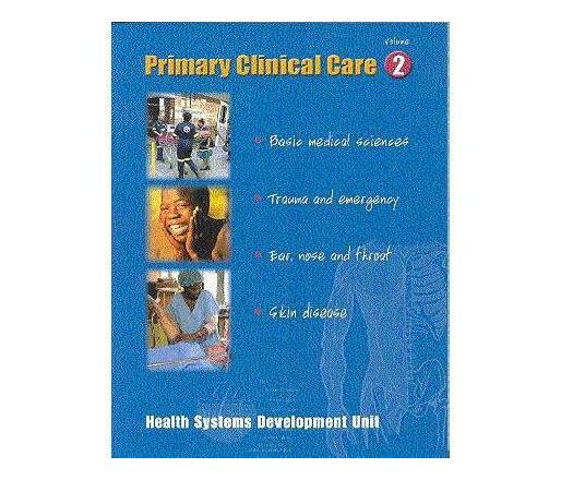 Primary clinical care: Vol 2 : Health systems development unit