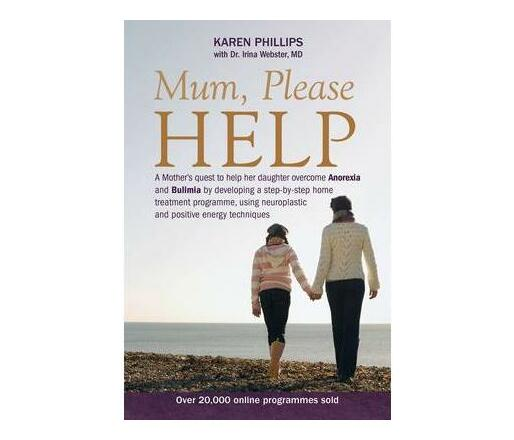 Mum Please Help : A Mother's Quest to Help Her Daughter Overcome Anorexia and Bulimia