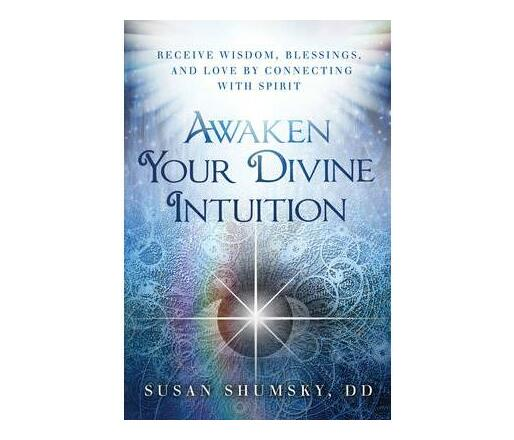 Awaken Your Divine Intuition : Receive Wisdom, Blessings, and Love by Connecting with Spirit