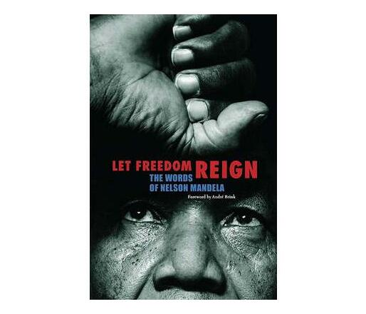 Let Freedom Reign : The Words of Nelson Mandela