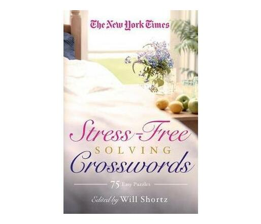 The New York Times Stress-Free Solving Crosswords : 75 Light and Easy Puzzles