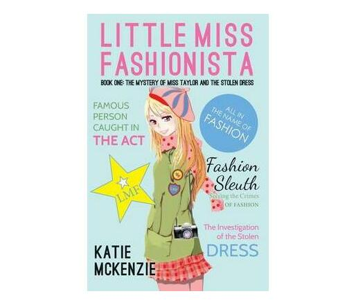 Little Miss Fashionista : Book 1: The Mystery of Miss Taylor and the Stolen Dress