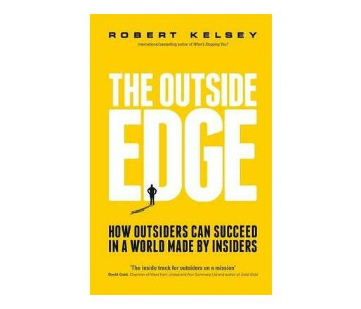 The Outside Edge - How Outsiders Can Succeed in a World Made By Insiders