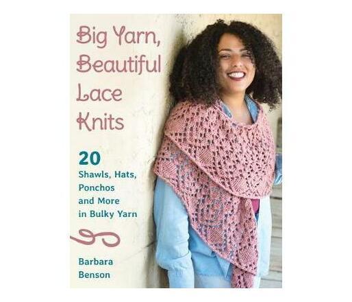 Big Yarn, Beautiful Lace Knits : 20 Shawls, Hats, Ponchos, and More in Bulky Yarn