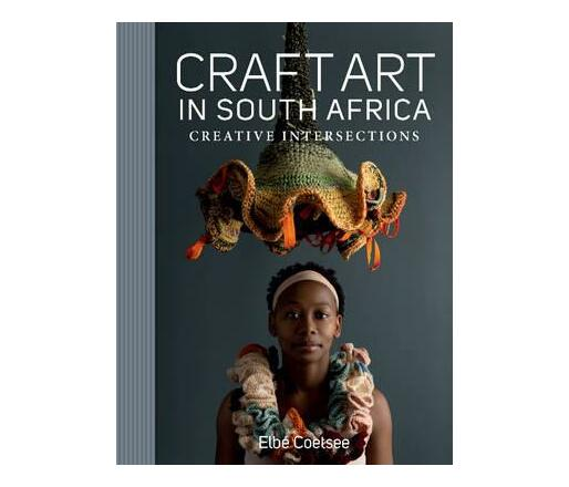 Craft art in Southern Africa : Creative intersections (Hardback)