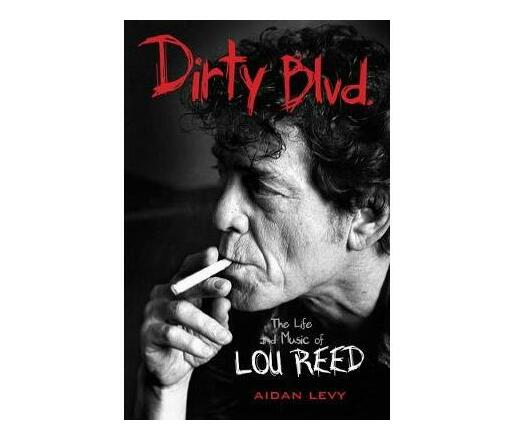 Dirty Blvd : The Life & Music of Lou Reed