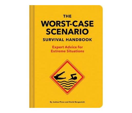 The Worst-Case Scenario Survival Handbook : Expert Advice for Extreme Situations