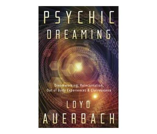 Psychic Dreaming : Dreamworking, Reincarnation, Out of Body Experience and Clairvoyance (Paperback / softback)