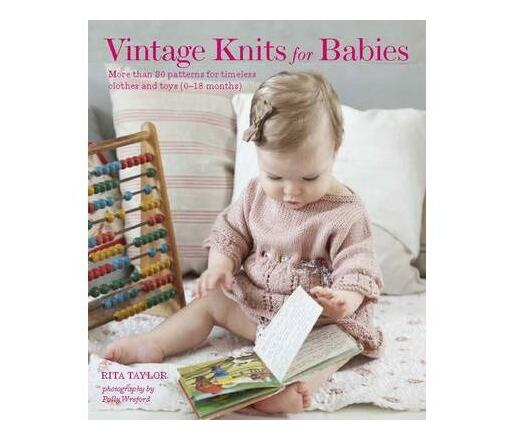 Vintage Knits for Babies : 30 Patterns for Timeless Clothes, Toys and Gifts (0-18 Months)