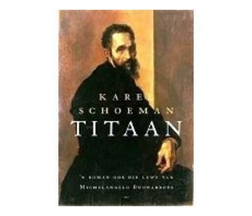 Titaan : 'n Roman Oor Die Lewe Van Michelangelo Buonarotti