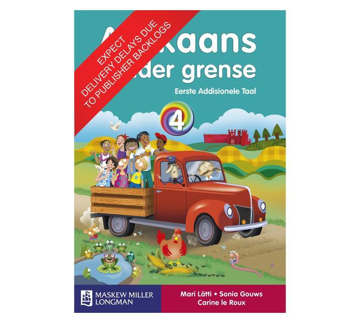 Afrikaans Sonder Grense: Afrikaans sonder grense eerste addisionele taal: Graad 4: Leerderboek Gr 4: Leerderboek