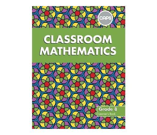 Classroom Mathematics: Grade 8: Learner's Book (CAPS aligned)