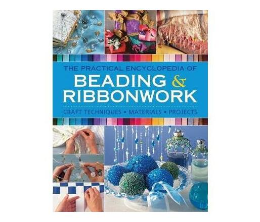 Beadwork & Ribbonwork : Craft techniques * Materials * Projects