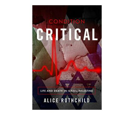 Condition Critical : Life & Death in Palestine / Israel
