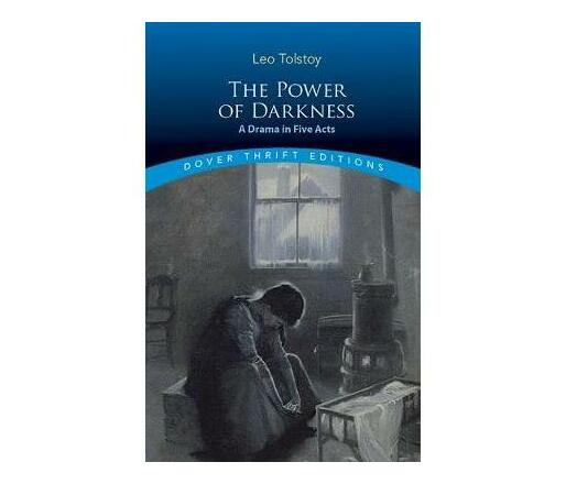 The Power of Darkness: A Drama in Five Acts : A Drama in Five Acts