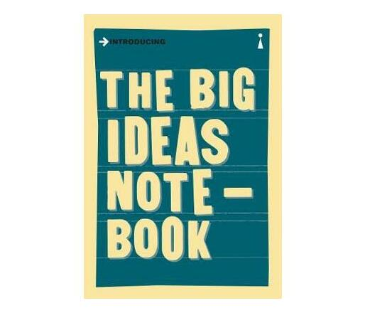 The Big Ideas Notebook : A Graphic Guide