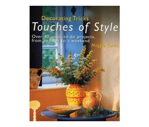 Touches of Style : Over 40 Quick-to-do Projects, from an Hour to a Weekend