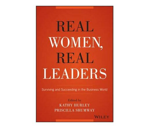 Real Women, Real Leaders : Surviving and Succeeding in the Business World