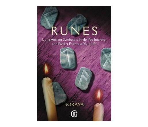 Runes: Using Ancient Symbols, Names And Numerology To Help You Interpret And Predict Events In Your Life