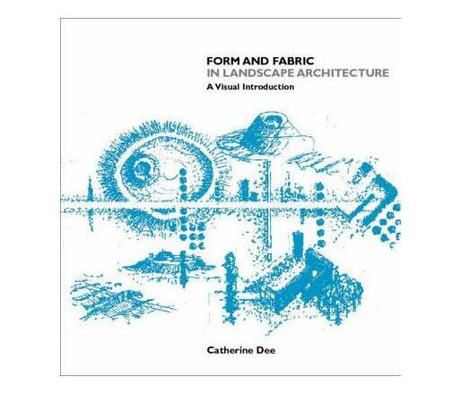 Form and Fabric in Landscape Architecture : A Visual Introduction
