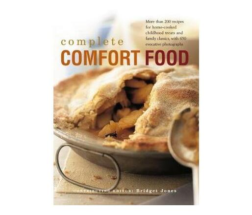 The Complete Comfort Food : More Than 200 Recipes for Home-Cooked Childhood Treats and Family Classics, with 650 Evocative Photographs