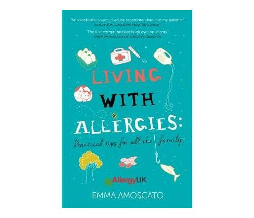 Living with Allergies : Practical Advice for All the Family
