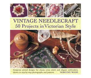 Vintage Needlecraft : 50 Projects in Victorian Style