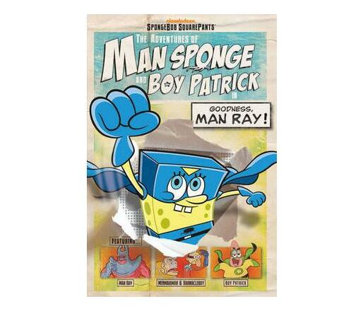 The Adventures of Man Sponge and Boy Patrick in Goodness, Man Ray!