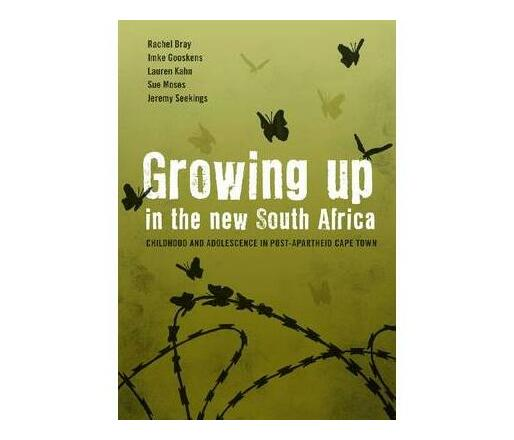 Growing Up in the New South Africa : Childhood and Adolescence in Post-apartheid Cape Town