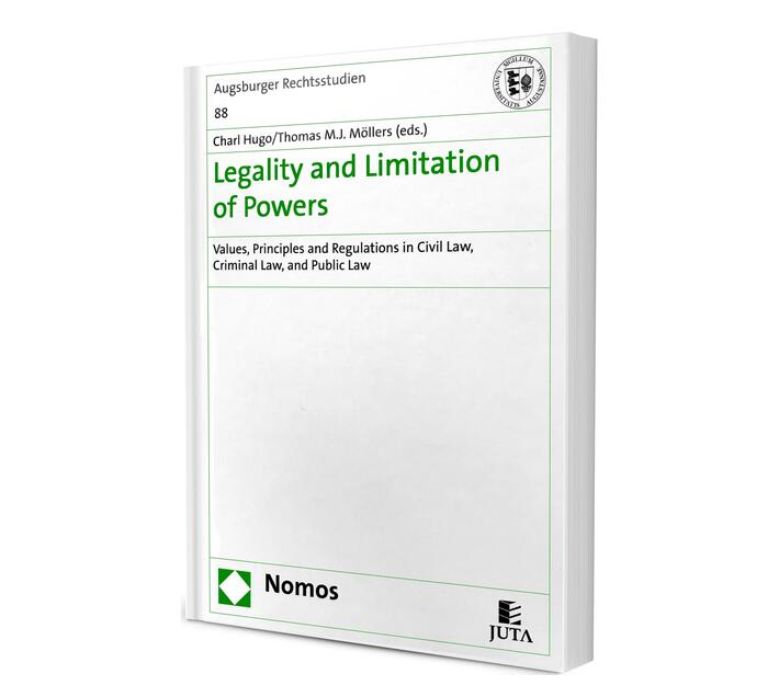 Legality and Limitation of Powers : Values, Principles and Regulations in Civil Law, Criminal Law and Public Law