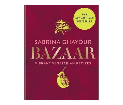 Bazaar : Vibrant vegetarian and plant-based recipes, The Sunday Times bestseller