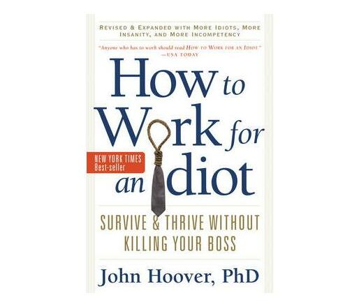 How to Work for an Idiot : Survive & Thrive without Killing Your Boss